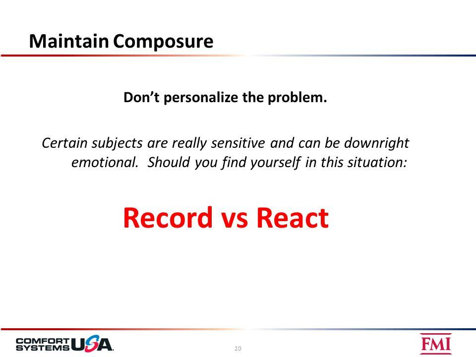 Maintain Composure 20 Don't personalize the problem.