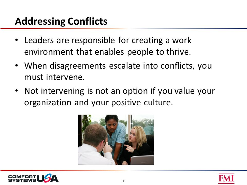 Addressing Conflicts Leaders are responsible for creating a work environment that enables people to thrive.