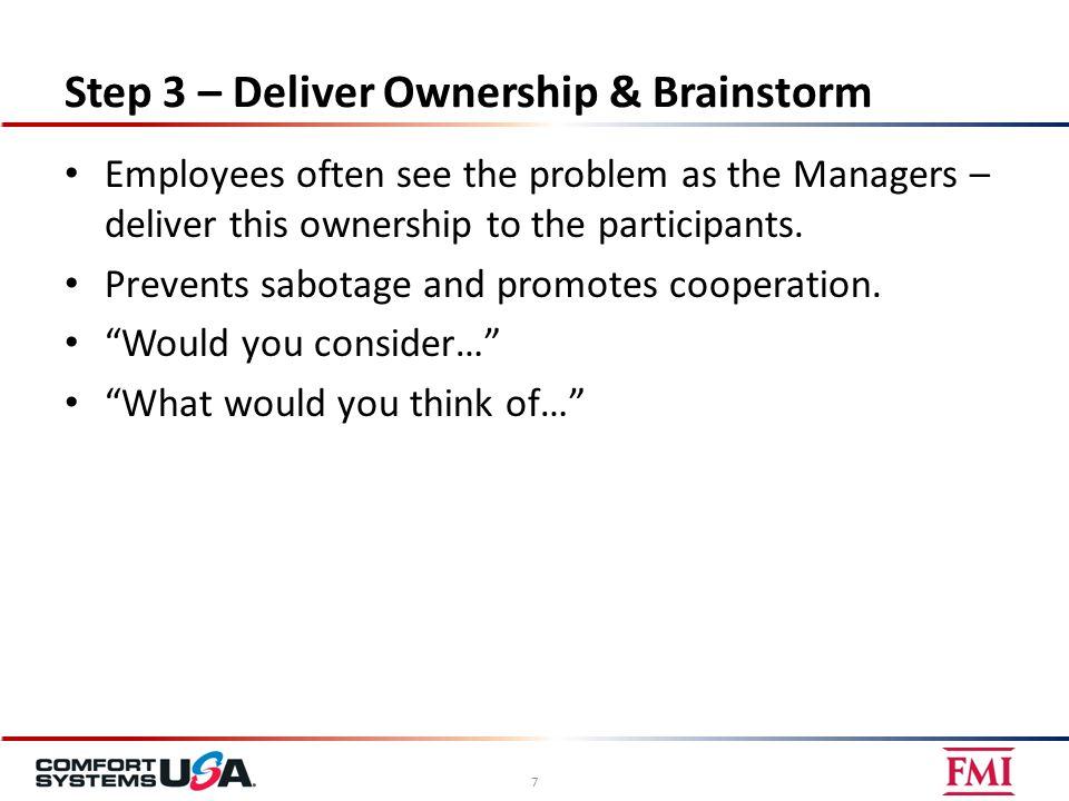 Step 3 – Deliver Ownership & Brainstorm Employees often see the problem as the Managers – deliver this ownership to the participants.