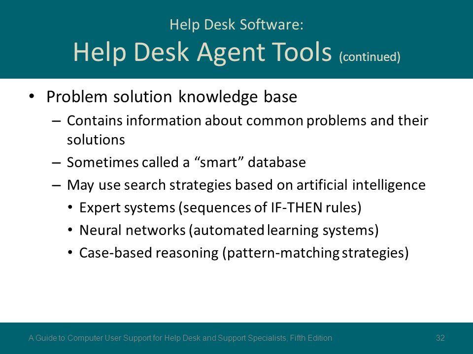 """Problem solution knowledge base – Contains information about common problems and their solutions – Sometimes called a """"smart"""" database – May use searc"""