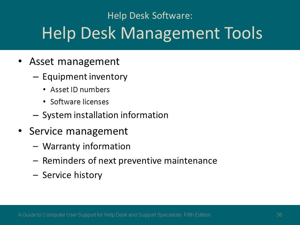 Help Desk Software: Help Desk Management Tools Asset management – Equipment inventory Asset ID numbers Software licenses – System installation informa
