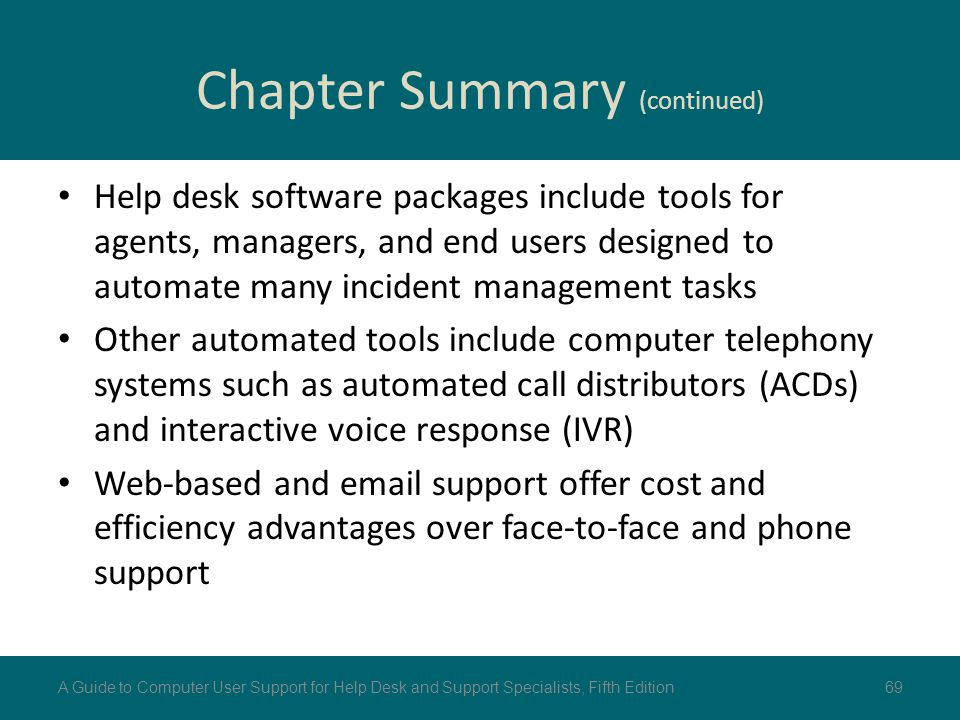 Help desk software packages include tools for agents, managers, and end users designed to automate many incident management tasks Other automated tool