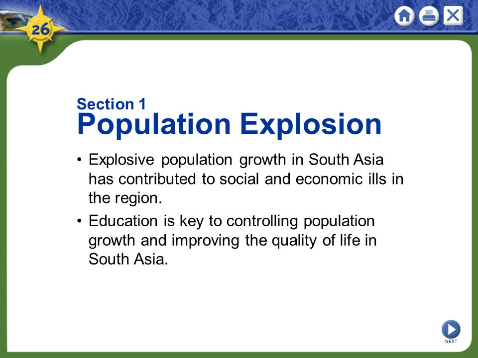 Section 1 Population Explosion Explosive population growth in South Asia has contributed to social and economic ills in the region.