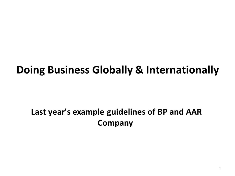 Doing Business Globally & Internationally Last year's example guidelines of BP and AAR Company 1