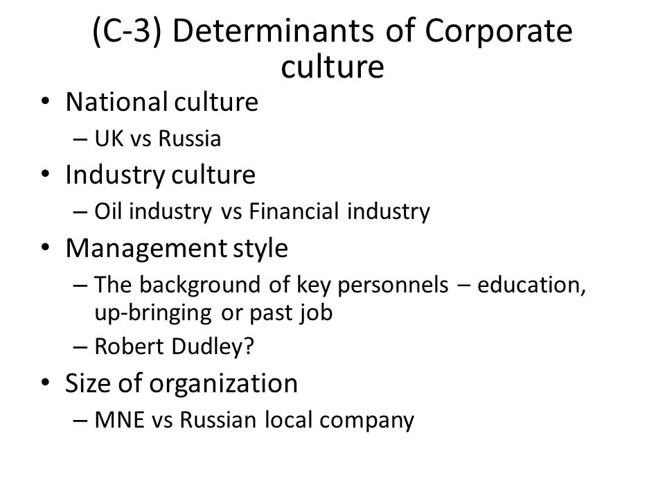 National culture – UK vs Russia Industry culture – Oil industry vs Financial industry Management style – The background of key personnels – education,
