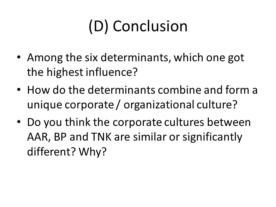 (D) Conclusion Among the six determinants, which one got the highest influence? How do the determinants combine and form a unique corporate / organiza