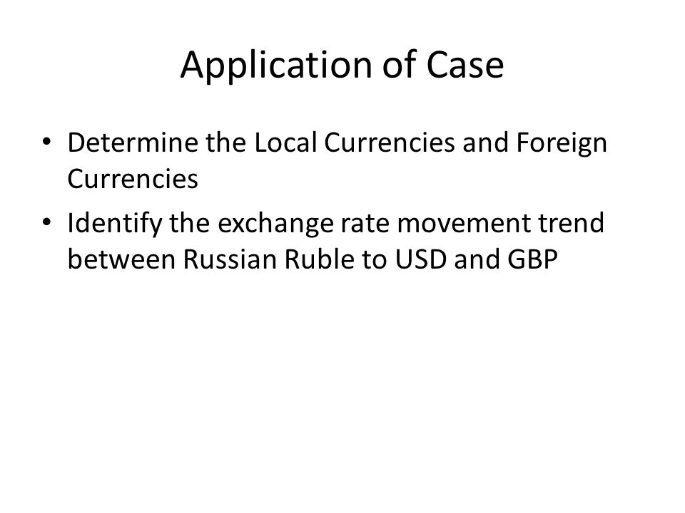 Application of Case Determine the Local Currencies and Foreign Currencies Identify the exchange rate movement trend between Russian Ruble to USD and G
