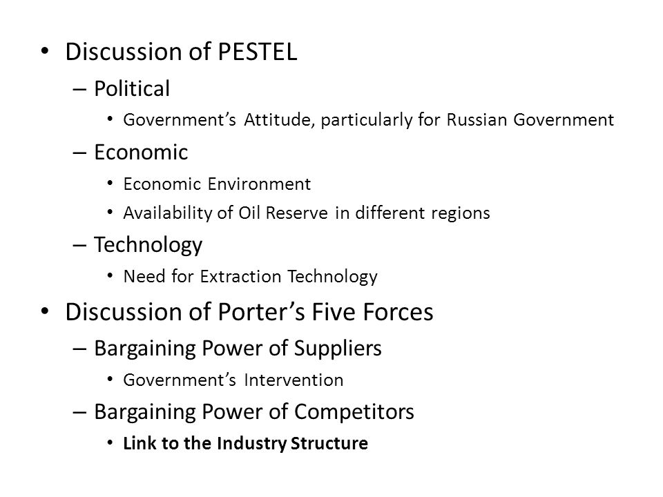 Discussion of PESTEL – Political Government's Attitude, particularly for Russian Government – Economic Economic Environment Availability of Oil Reserv