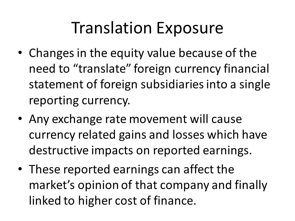 """Translation Exposure Changes in the equity value because of the need to """"translate"""" foreign currency financial statement of foreign subsidiaries into"""