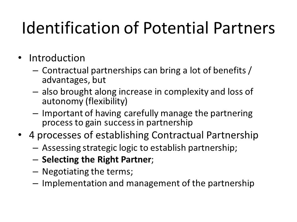 Identification of Potential Partners Introduction – Contractual partnerships can bring a lot of benefits / advantages, but – also brought along increa