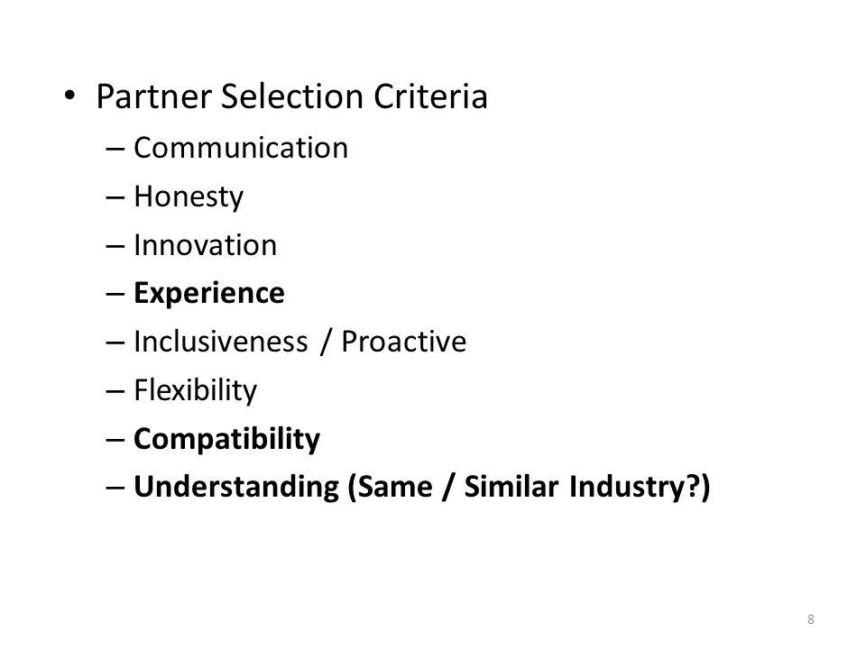 Partner Selection Criteria – Communication – Honesty – Innovation – Experience – Inclusiveness / Proactive – Flexibility – Compatibility – Understandi