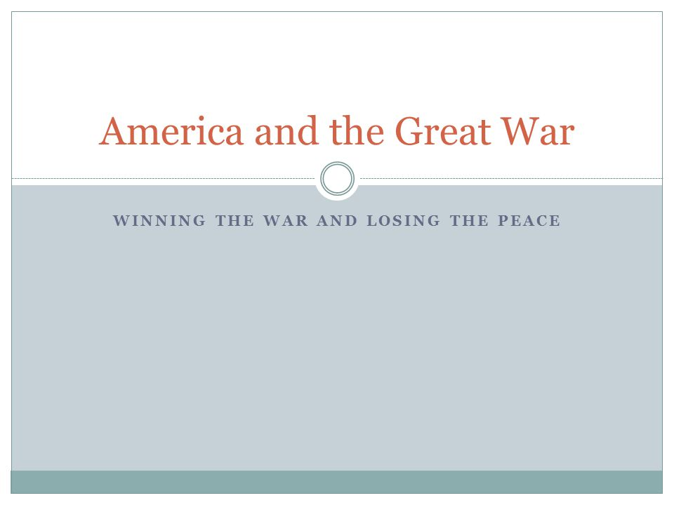 WINNING THE WAR AND LOSING THE PEACE America and the Great War