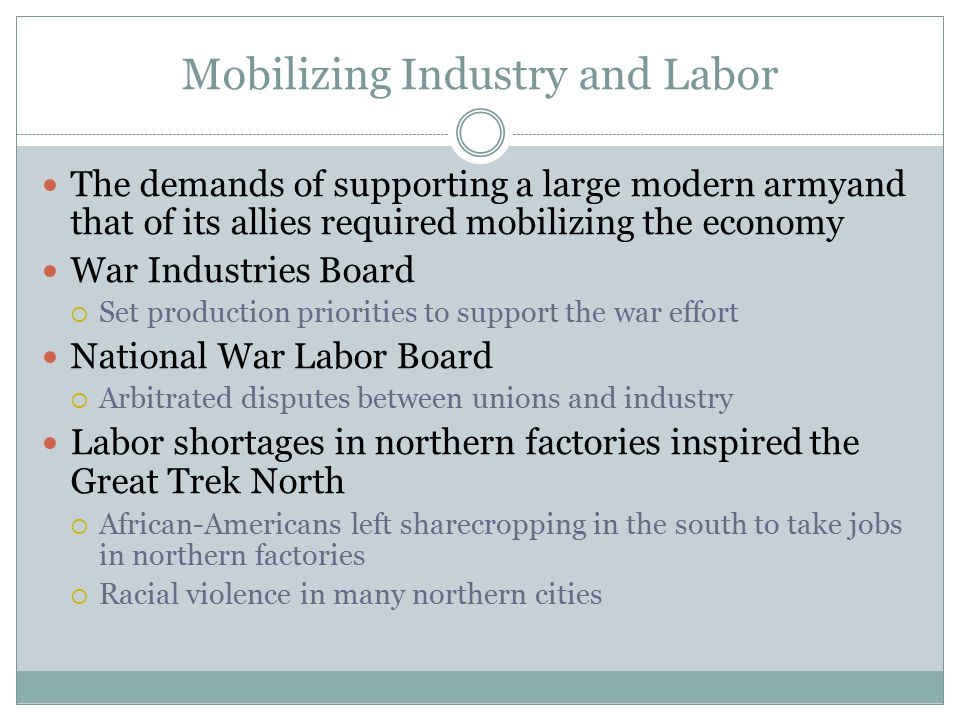 Mobilizing Industry and Labor The demands of supporting a large modern armyand that of its allies required mobilizing the economy War Industries Board