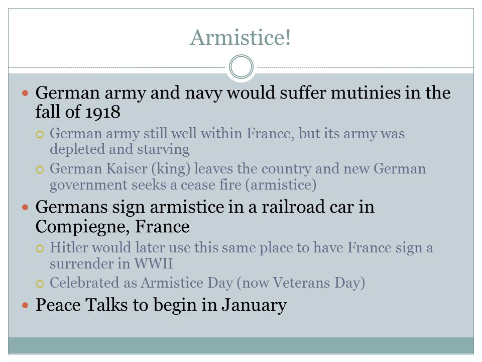 Armistice! German army and navy would suffer mutinies in the fall of 1918  German army still well within France, but its army was depleted and starvi