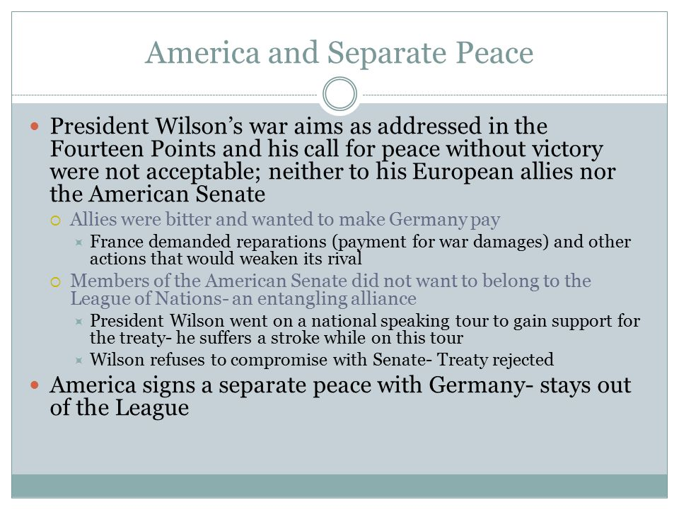 America and Separate Peace President Wilson's war aims as addressed in the Fourteen Points and his call for peace without victory were not acceptable;