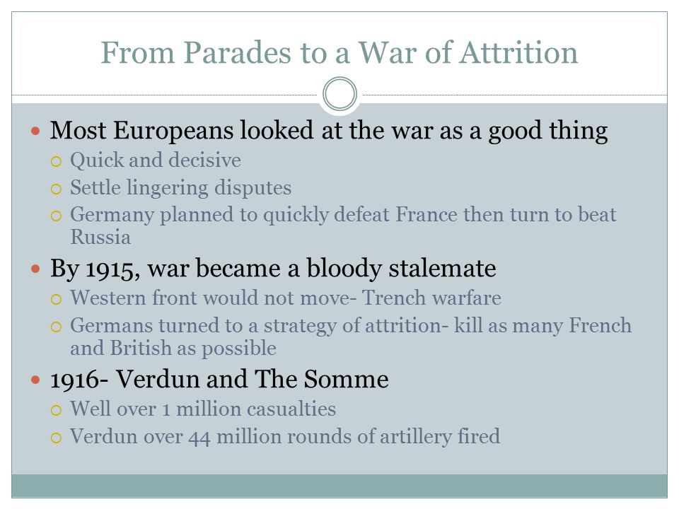 From Parades to a War of Attrition Most Europeans looked at the war as a good thing  Quick and decisive  Settle lingering disputes  Germany planned