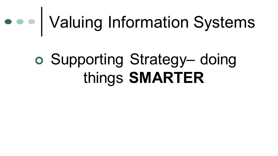 Valuing Information Systems Supporting Strategy– doing things SMARTER