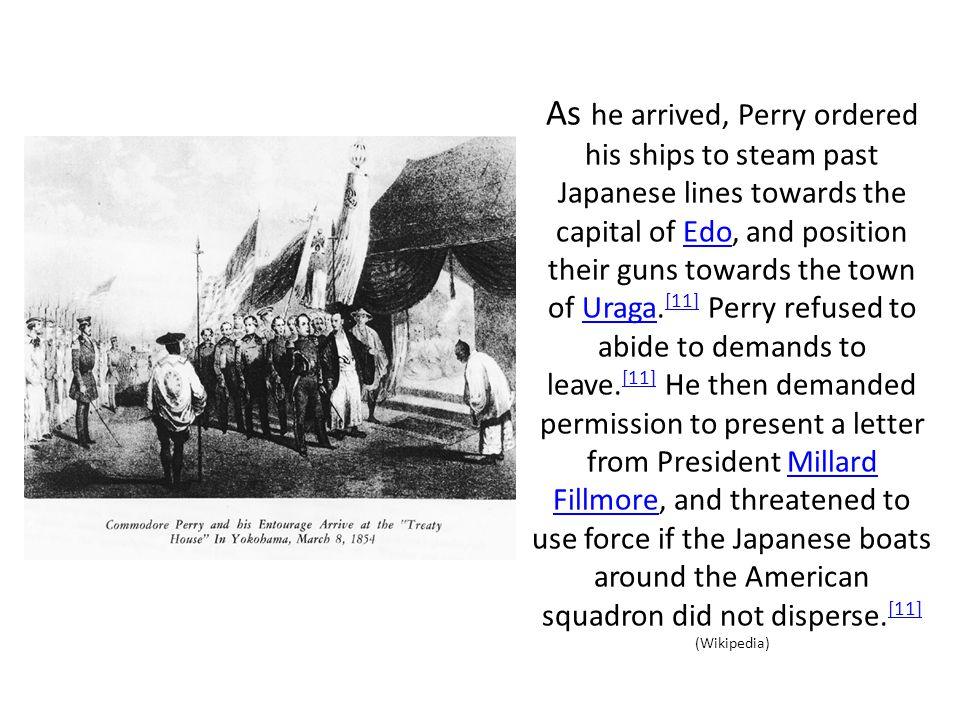 As he arrived, Perry ordered his ships to steam past Japanese lines towards the capital of Edo, and position their guns towards the town of Uraga. [11