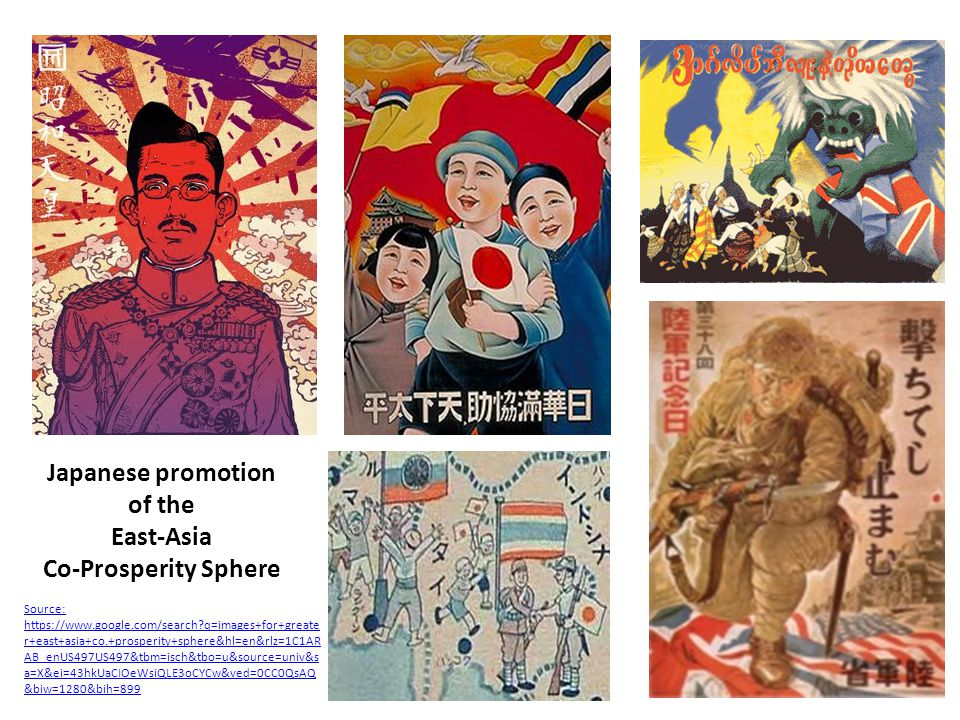 Japanese promotion of the East-Asia Co-Prosperity Sphere Source: https://www.google.com/search q=images+for+greate r+east+asia+co.+prosperity+sphere&hl=en&rlz=1C1AR AB_enUS497US497&tbm=isch&tbo=u&source=univ&s a=X&ei=43hkUaCIOeWsiQLE3oCYCw&ved=0CC0QsAQ &biw=1280&bih=899