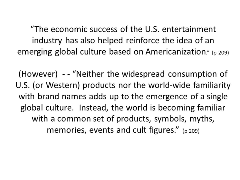 """""""The economic success of the U.S. entertainment industry has also helped reinforce the idea of an emerging global culture based on Americanization."""" ("""