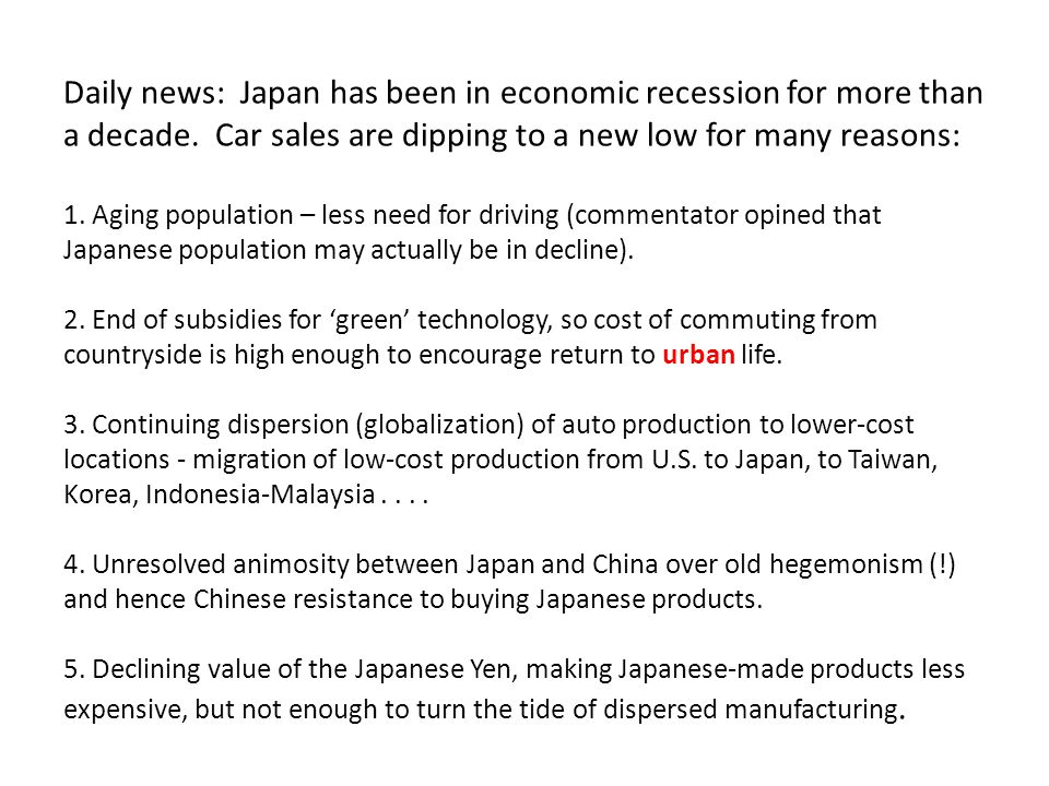 Daily news: Japan has been in economic recession for more than a decade. Car sales are dipping to a new low for many reasons: 1. Aging population – le