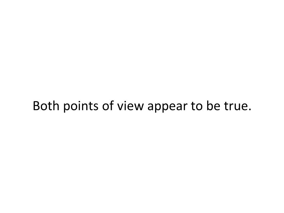 Both points of view appear to be true.