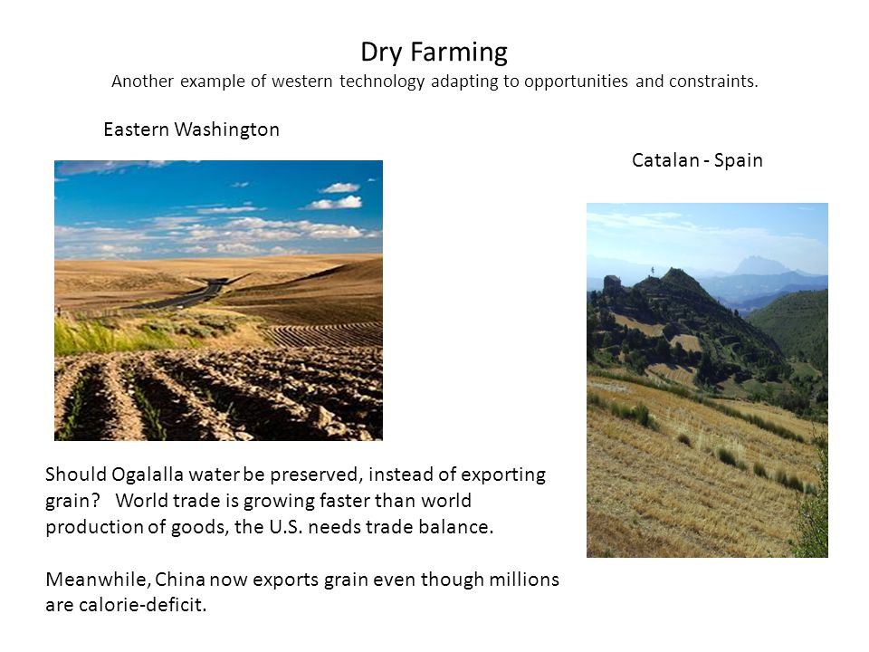Dry Farming Another example of western technology adapting to opportunities and constraints. Should Ogalalla water be preserved, instead of exporting