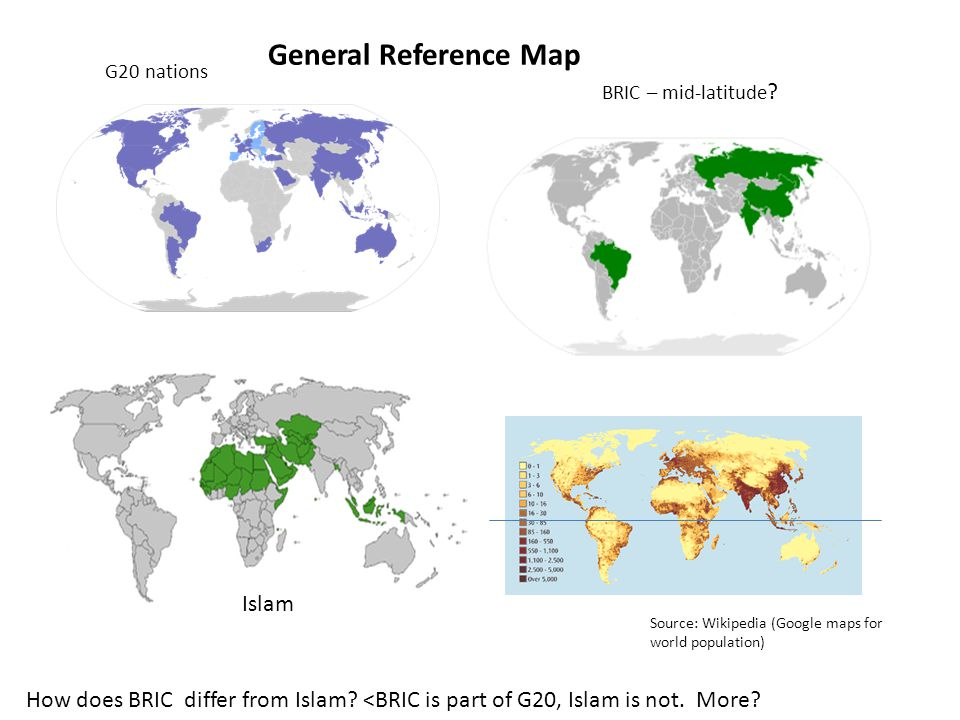G20 nations Source: Wikipedia (Google maps for world population) Islam BRIC – mid-latitude ? How does BRIC differ from Islam? <BRIC is part of G20, Is