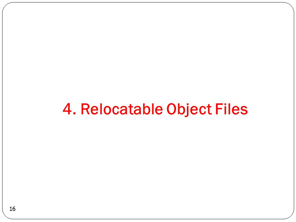 16 4. Relocatable Object Files
