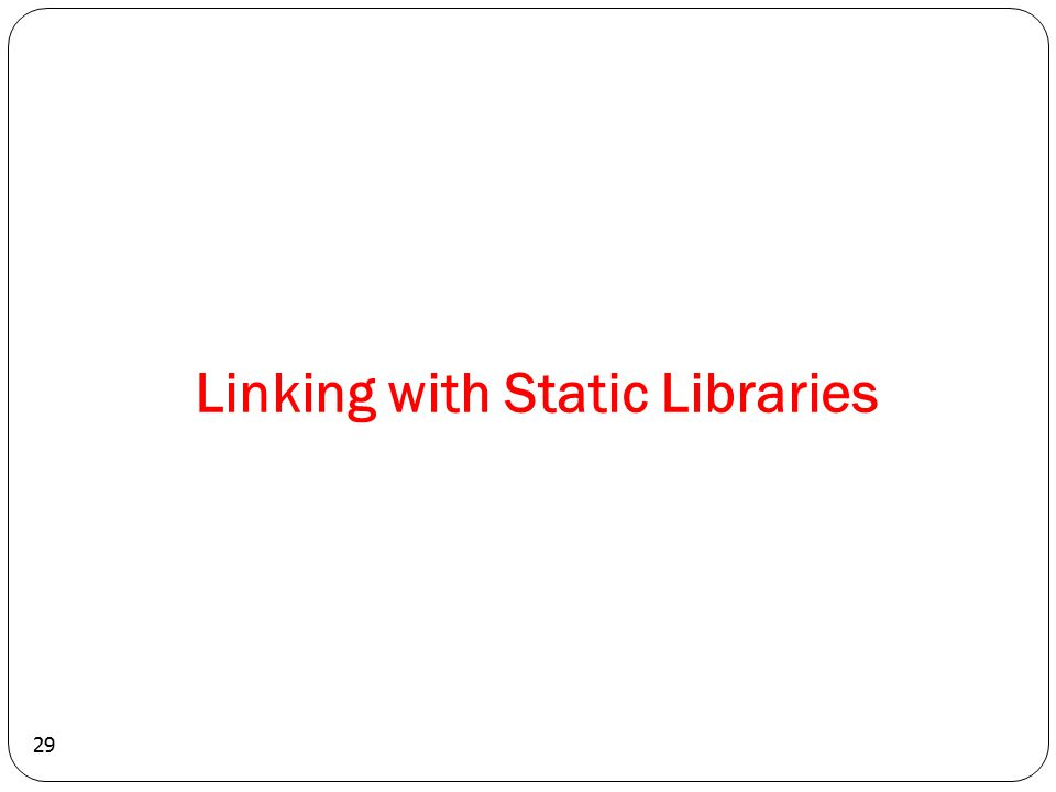 29 Linking with Static Libraries