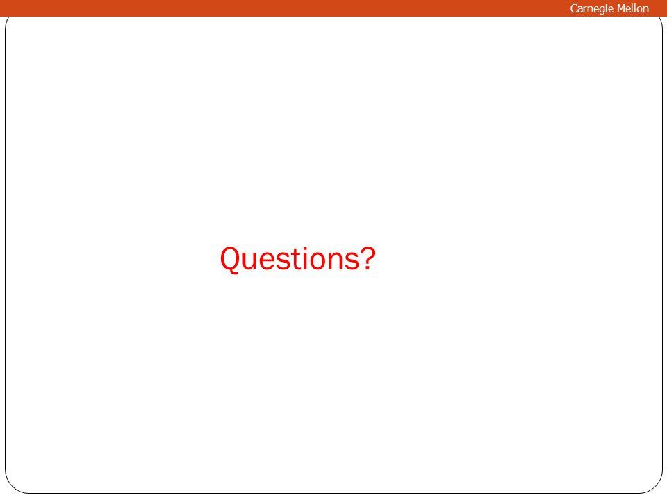 Questions? Carnegie Mellon