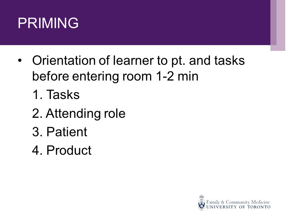 PRIMING Orientation of learner to pt. and tasks before entering room 1-2 min 1.