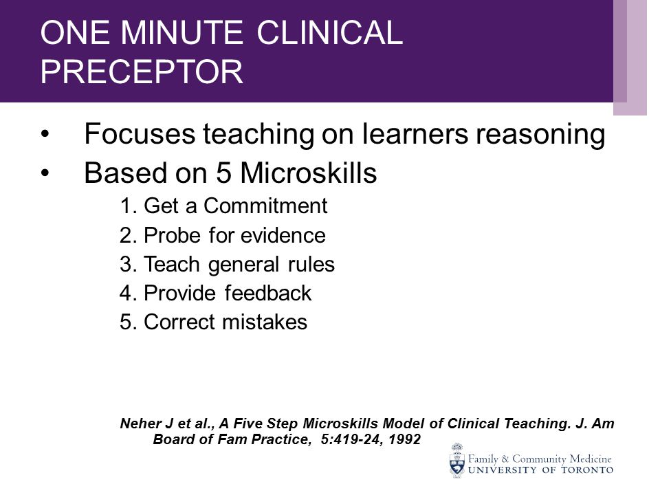 ONE MINUTE CLINICAL PRECEPTOR Focuses teaching on learners reasoning Based on 5 Microskills 1.