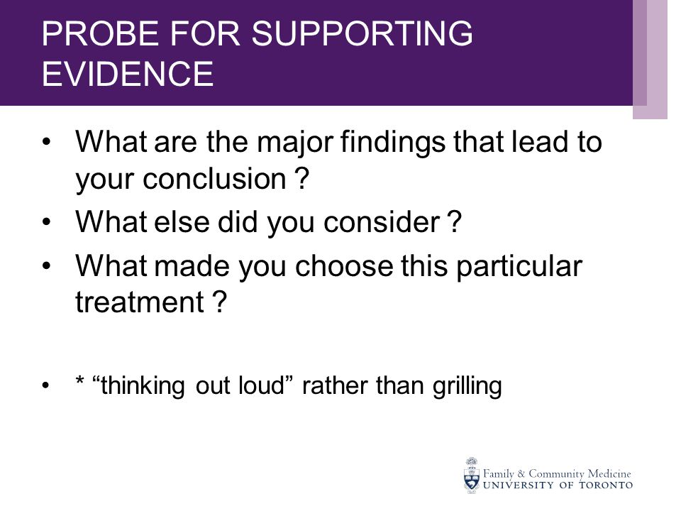 PROBE FOR SUPPORTING EVIDENCE What are the major findings that lead to your conclusion .