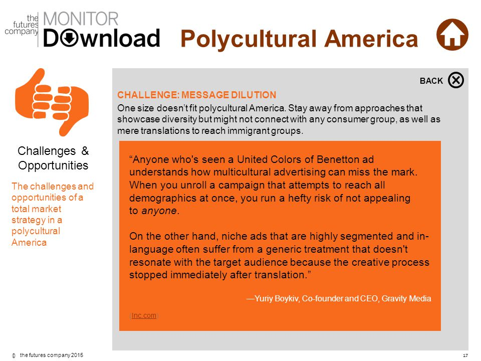 ©17 the futures company 2015 Polycultural America CHALLENGE: MESSAGE DILUTION One size doesn't fit polycultural America. Stay away from approaches tha