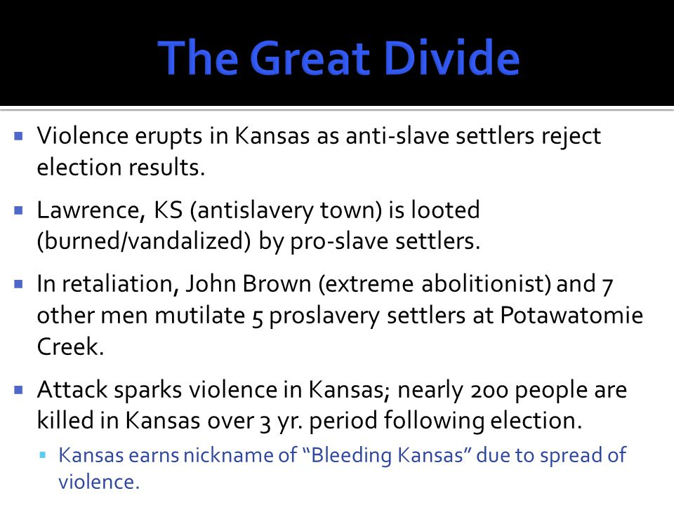  Violence erupts in Kansas as anti-slave settlers reject election results.