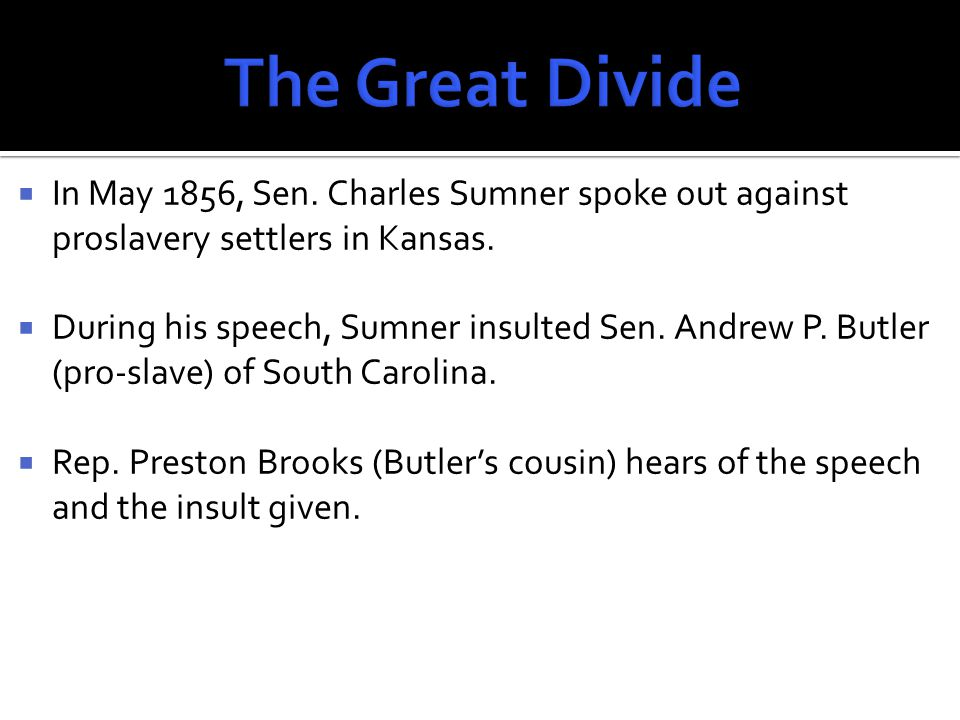  In May 1856, Sen. Charles Sumner spoke out against proslavery settlers in Kansas.