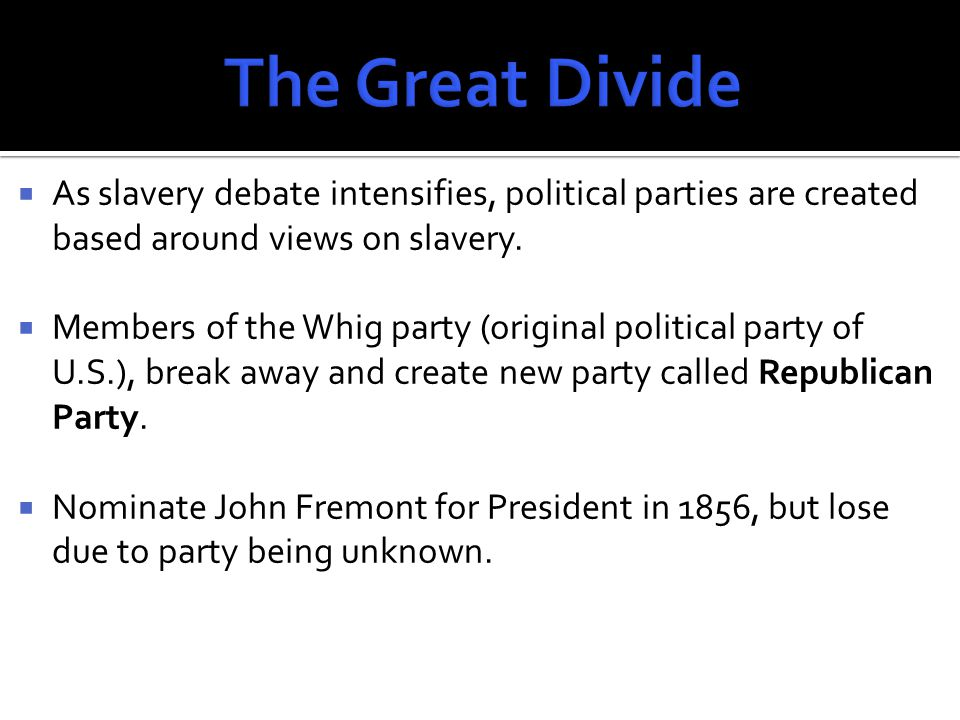  As slavery debate intensifies, political parties are created based around views on slavery.