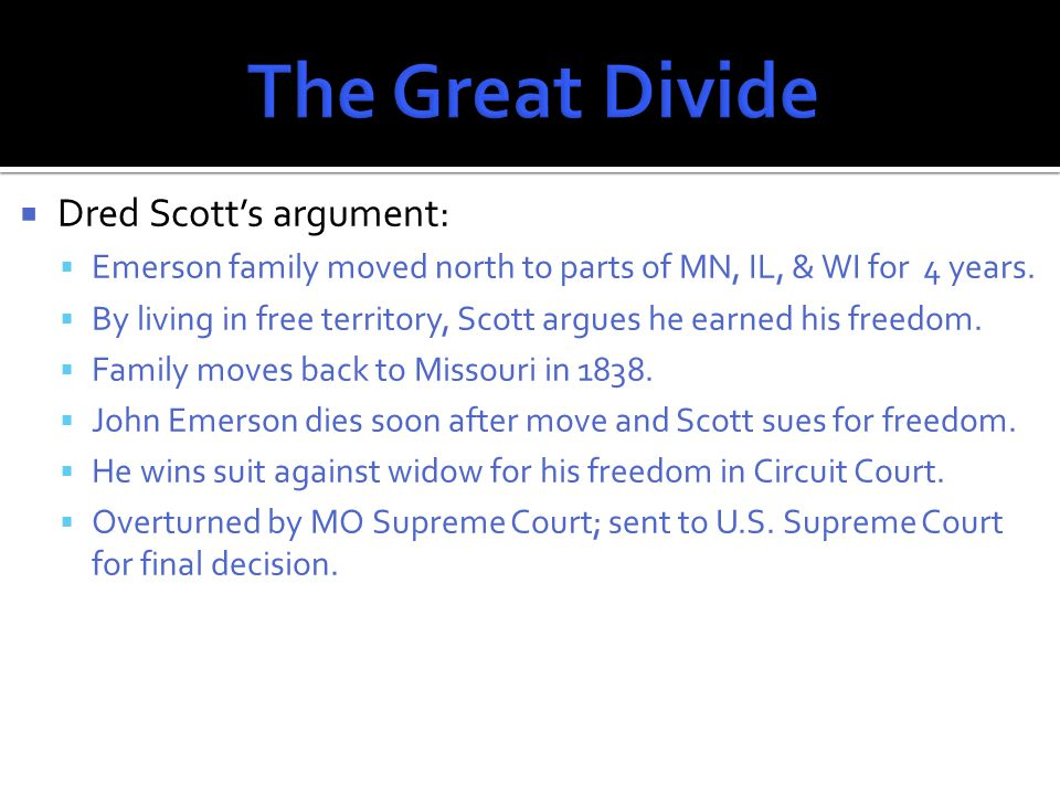  Dred Scott's argument:  Emerson family moved north to parts of MN, IL, & WI for 4 years.