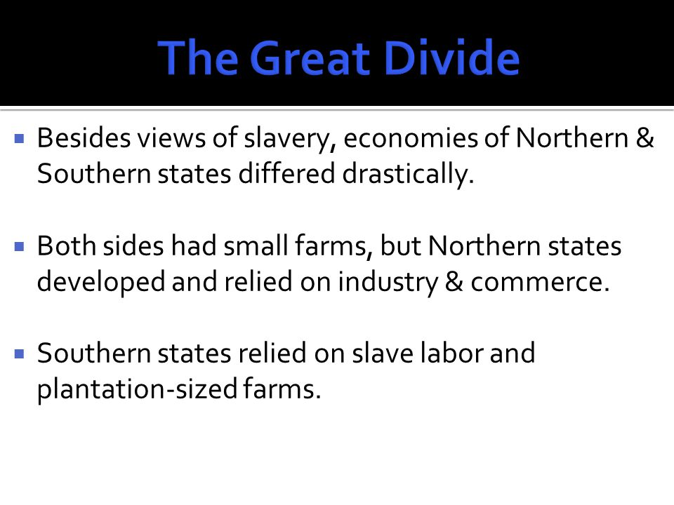  Besides views of slavery, economies of Northern & Southern states differed drastically.