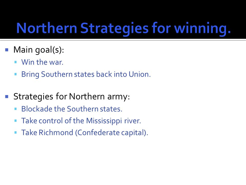  Main goal(s):  Win the war.  Bring Southern states back into Union.