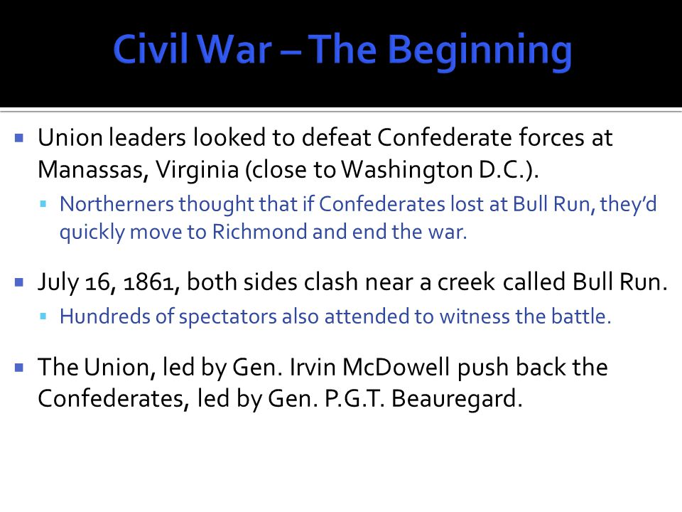 Union leaders looked to defeat Confederate forces at Manassas, Virginia (close to Washington D.C.).