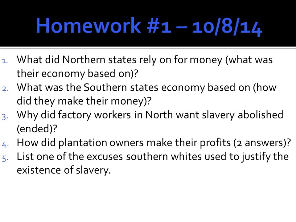 1. What did Northern states rely on for money (what was their economy based on).