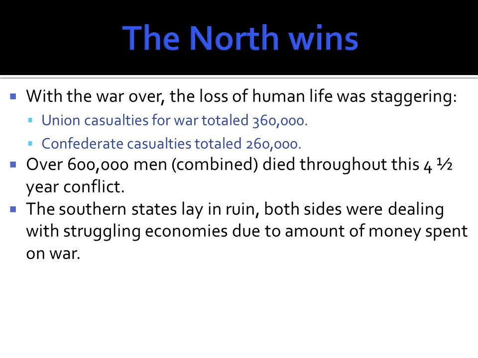  With the war over, the loss of human life was staggering:  Union casualties for war totaled 360,000.