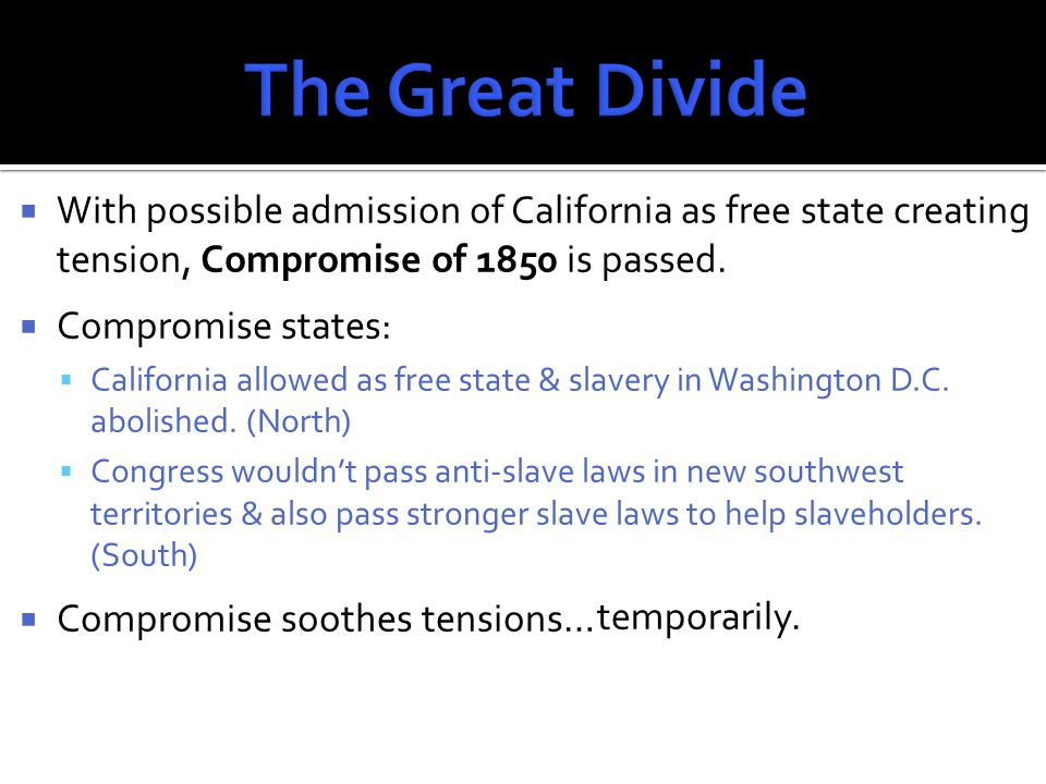  With possible admission of California as free state creating tension, Compromise of 1850 is passed.