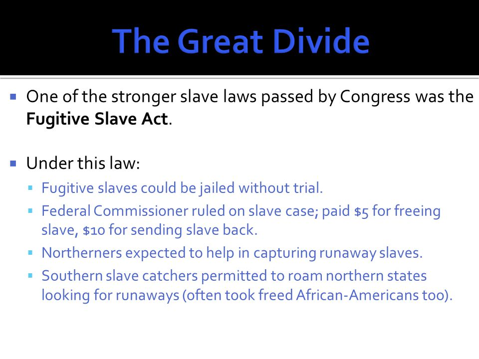  One of the stronger slave laws passed by Congress was the Fugitive Slave Act.