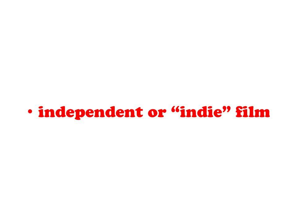 "independent or ""indie"" film"