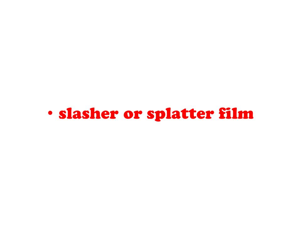 slasher or splatter film