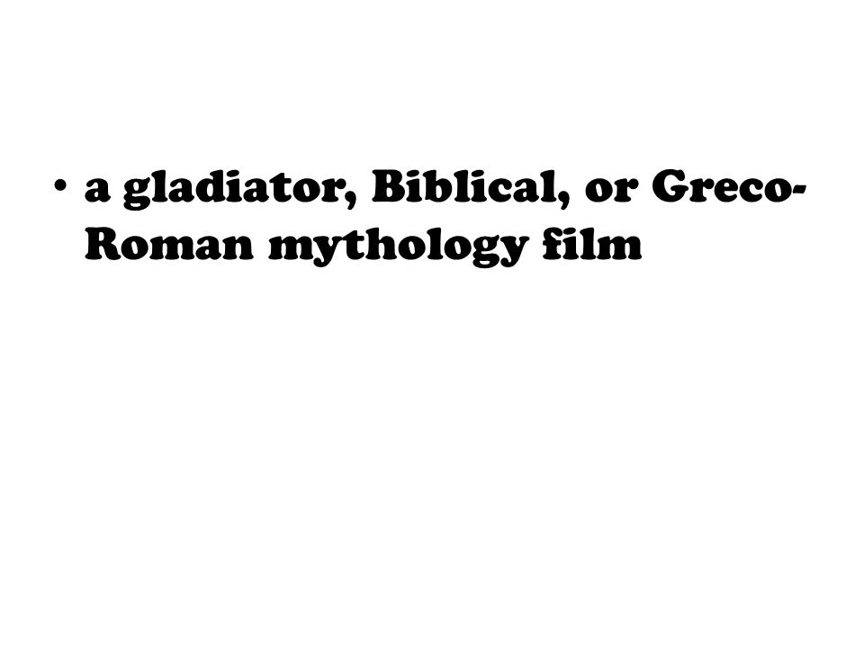 a gladiator, Biblical, or Greco- Roman mythology film