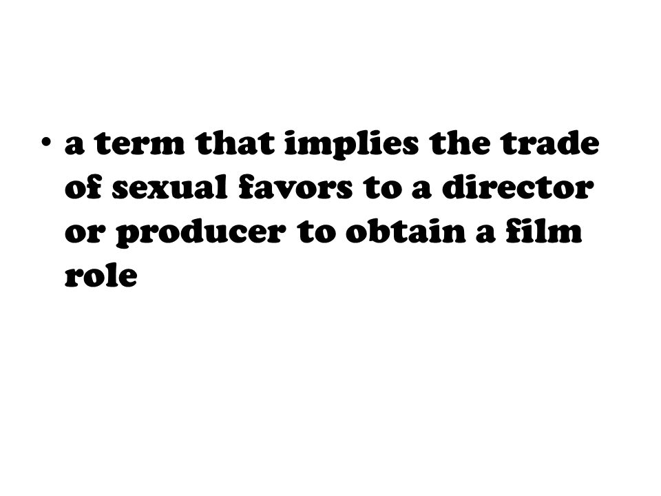a term that implies the trade of sexual favors to a director or producer to obtain a film role